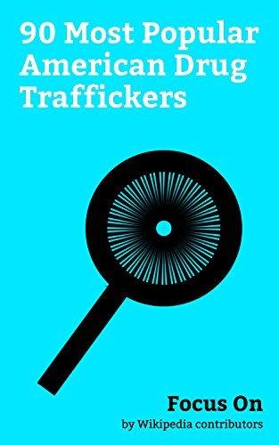 Focus On: 90 Most Popular American Drug Traffickers: The Notorious B.I.G., Eazy-E, Frank Lucas (drug dealer), Henry Hill, James Burke (gangster), John ... Jeezy, Piper Kerman, Bumpy Johnson, etc.