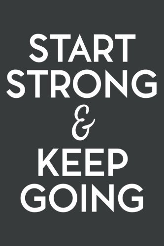 Start Strong and Keep Going (6x9 Journal): Lined Writing Notebook, 120 Pages – Charcoal Gray with Inspiring, Motivational Quote