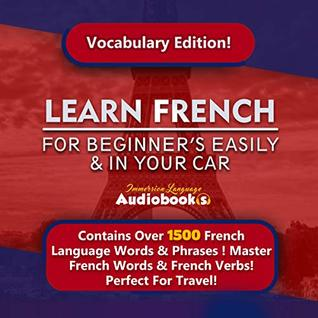 Learn French For Beginner's Easily & In Your Car! Vocabulary Edition! : Contains Over 1500 French Language Words & Phrases ! Master French Words & French ... Travel! (Immersion Language Audiobooks )