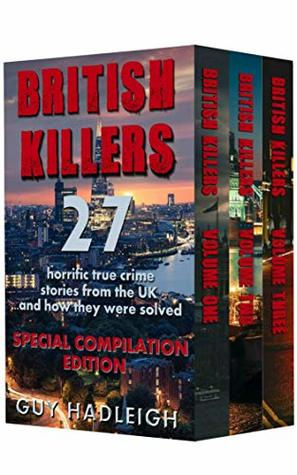British Killers - Special Compilation Edition: 27 Horrific True Crime Stories From The UK...And How They Were Solved