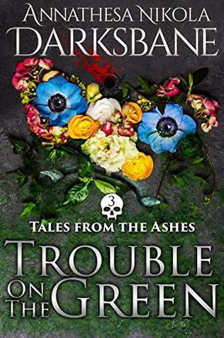 Trouble on the Green (Tales from the Ashes #3)