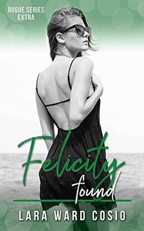 Felicity-Found-Rogue-Series-Book-6-by-Lara-Ward-Cosio