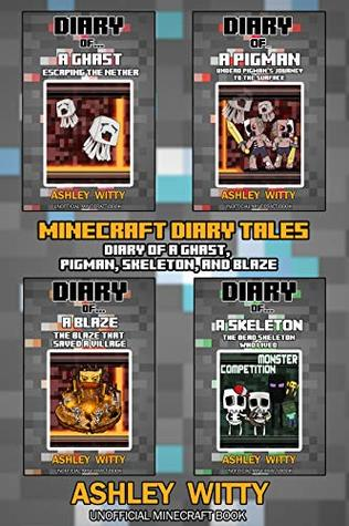 Minecraft Diary Tales: Diary of a Ghast, Pigman, Skeleton, and Blaze (Unofficial Minecraft Books)