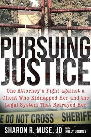 Pursuing Justice: One Attorney's Fight against a Client Who Kidnapped Her and the Legal System that Betrayed Her