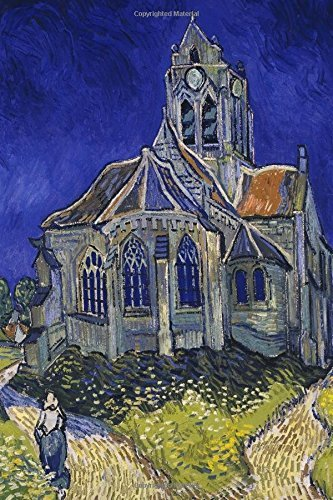 The Church At Auvers Sur Oise Art Journal Notebook: Vincent Van Gogh : Art Journaling, Gift Ideas : for Art Teachers, Art Students, 160 pages/80 sheets, Blank Lined Writing Journal