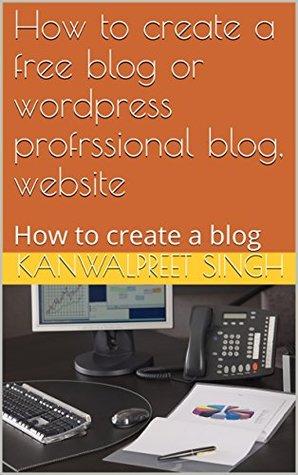 How to create a free blog or wordpress profrssional blog, website: How to create a blog (kp Book 1)
