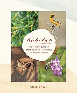Habitat: A practical guide to creating a wildlife-friendly Australian garden