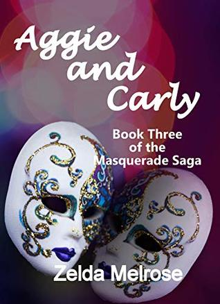 Aggie and Carly Book Three of the Masquerade Saga: A Lesbian Romance Novelette