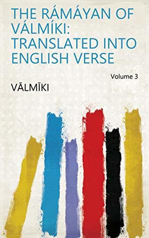 The Rámáyan of Válmíki: Translated Into English Verse Volume 3