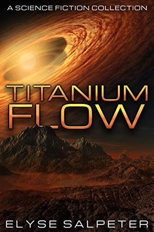 Titanium Flow: A short story collection of science fiction tales