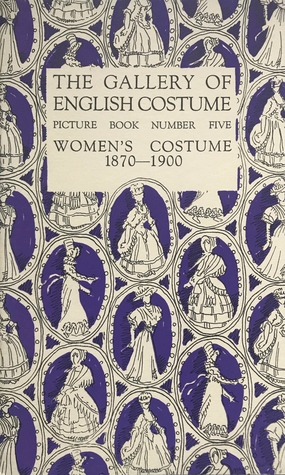 The Gallery of English Costume, Picture Book Number Five: Women's Costume 1870–1900