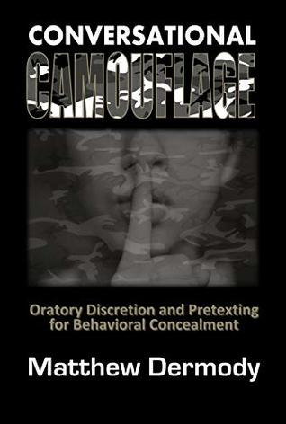 Conversational Camouflage: Oratory Discretion and Pretexting for Behavioral Concealment