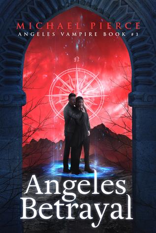 Angeles Betrayal Angeles Vampire 3 By Michael Pierce