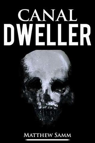 Canal Dweller: A Short Horror Novella (The Dweller Series Book 2)