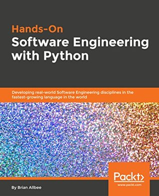 Hands-On Software Engineering with Python: Developing real-world Software Engineering disciplines in the fastest-growing language in the world