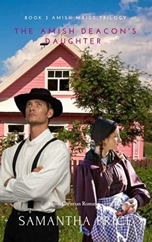 The Amish Deacon's Daughter: Amish Romance (Amish Maids Trilogy Book 3)