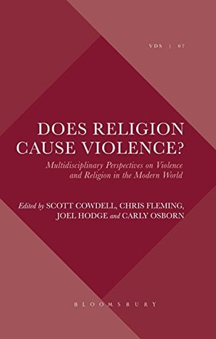 Does Religion Cause Violence?: Multidisciplinary Perspectives on Violence and Religion in the Modern World