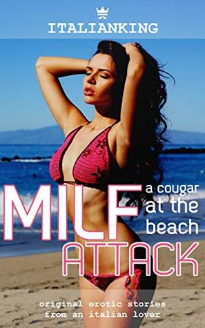 MILF Attack - A Cougar at the Beach: Original Italian Erotic Smut (Playing Wives Book 3)