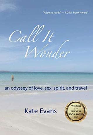Call It Wonder: an odyssey of love, sex, spirit, and travel