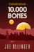 10,000 Bones by Joe Ollinger