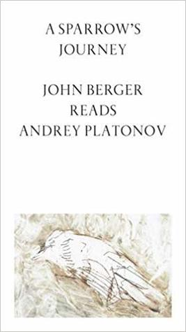 A Sparrow's Journey - John Berger Reads Andrey Platonov