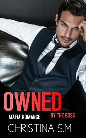 Owned By The Boss: Mafia Romance