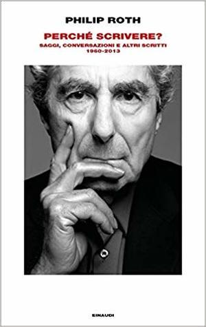 Perché scrivere?: Saggi, conversazioni e altri scritti 1960-2013