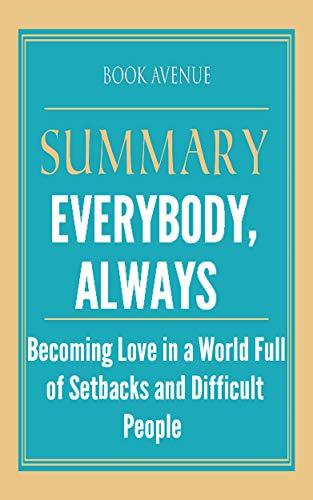 Summary of Everybody, Always: Becoming Love in a World Full of Setbacks and Difficult People