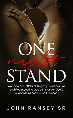 One Night Stand: Principles for Avoiding the Pitfalls of Ungodly Relationships and Setting the Stage for Successful Marriages and Families