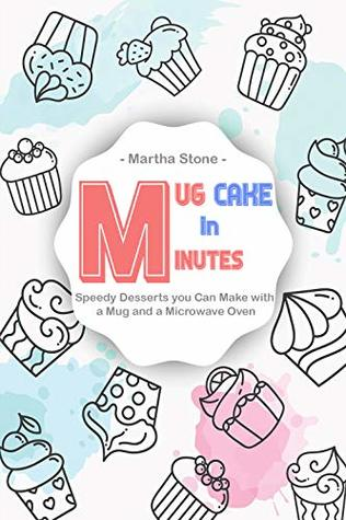 Mug Cake in Minutes: Speedy Desserts you Can Make with a Mug and a Microwave Oven