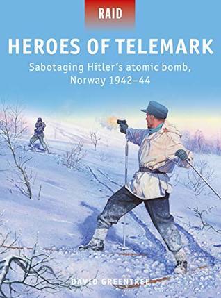 Heroes of Telemark: Sabotaging Hitler's atomic bomb, Norway 1942–44 (Raid Book 50)