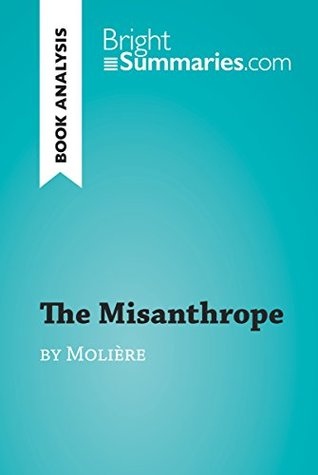 The Misanthrope by Molière (Book Analysis): Detailed Summary, Analysis and Reading Guide (BrightSummaries.com)