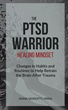 The PTSD Warrior Healing Mindset: Changes in Habits and Routines to Help Retrain The Brain After Trauma