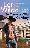To Tame a Wild Cowboy (Cupid, Texas #7)