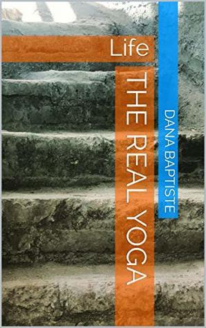 The Real Yoga: Life