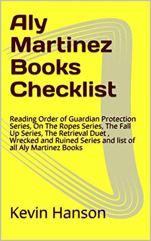 Aly Martinez Books Checklist: Reading Order of Guardian Protection Series, On The Ropes Series, The Fall Up Series, The Retrieval Duet , Wrecked and Ruined Series and list of all Aly Martinez Books