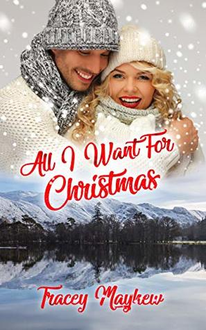 All I Want For Christmas (A Sweet, Contemporary Romance) (Romance In The Lakes Book 1)