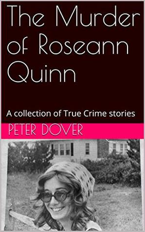 The Murder of Roseann Quinn: A collection of True Crime stories