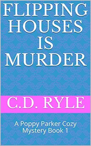 Flipping Houses Is Murder: A Poppy Parker Cozy Mystery Book 1