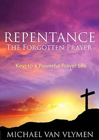 Repentance: The Forgotten Prayer