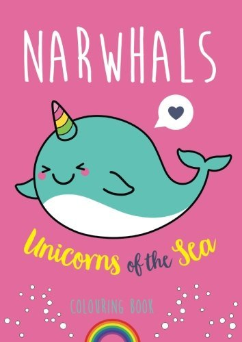 Narwhals: Unicorns of the Sea Colouring Book