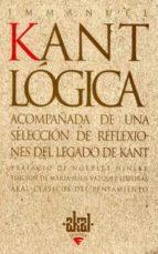 Lógica: un manual de lecciones. Acompañada de una selección de «Reflexiones» del legado de Kant