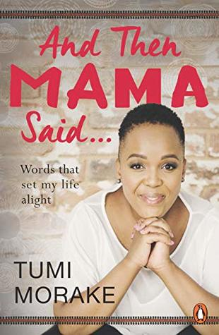 And Then Mama Said …: Words that set my life alight