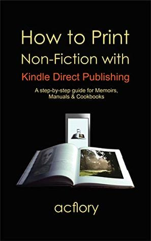 How to Print Non-Fiction with Kindle Direct Publishing: a step-by-step guide for Memoirs, Manuals & Cookbooks