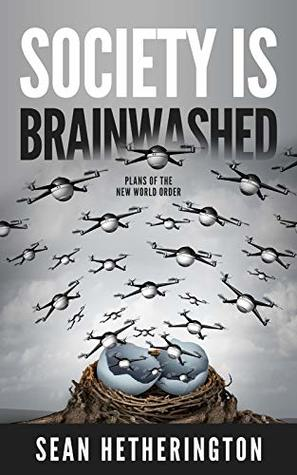 Society Is Brainwashed: Plans Of The New World Order