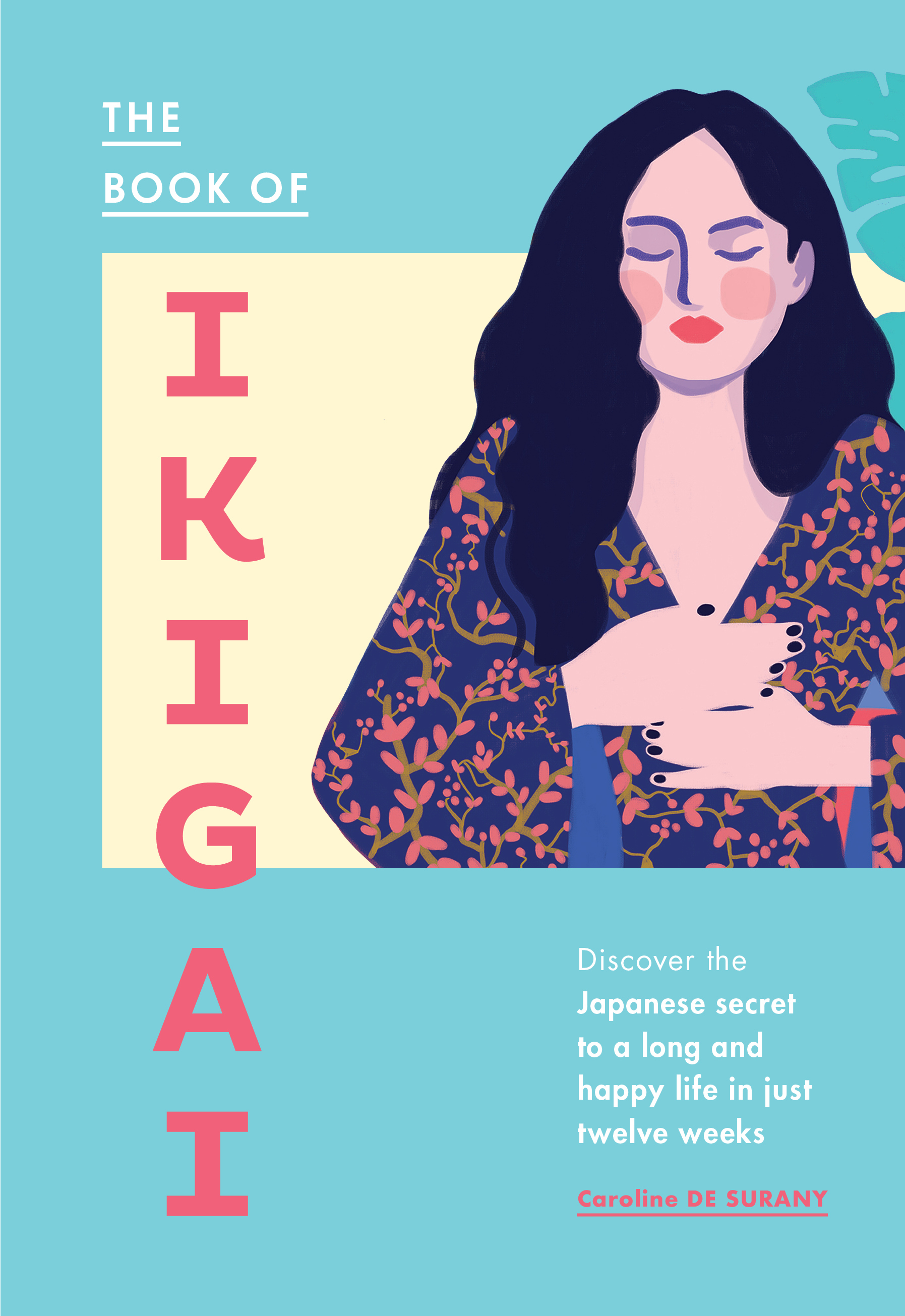 The Book of Ikigai: Discover the Japanese Secret to a Long and Happy Life in Just Twelve Weeks