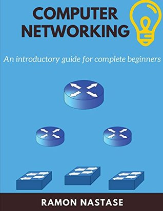 Computer Networking: An Introductory Guide for Complete Beginners