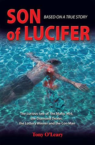 Son of Lucifer: The curious tale of the Mafia, MI6, the Diamond Dealer, the Lottery Winner and the Con Man
