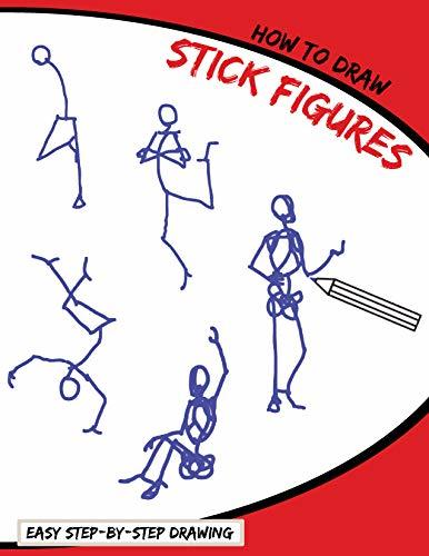 How To Draw Stick Figures: A Simplified Step-By-Step Human Skeleton Drawing Book Perfect for Beginners: For Kids, Adults, and Anyone Who Want To Learn How To People!