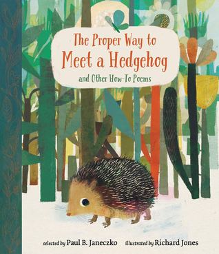 The Proper Way to Meet a Hedgehog and Other How-To Poems by Paul B. Janeczko